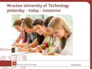 Wrocaw University of Technology yesterday today tomorrow Wrocaw