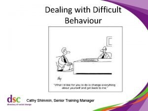Dealing with Difficult Behaviour Cathy Shimmin Senior Training