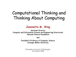 Computational Thinking and Thinking About Computing Jeannette M