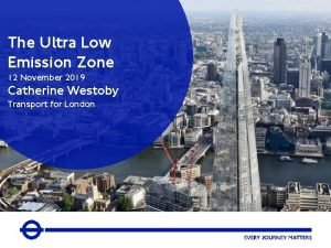 The Ultra Low Emission Zone 12 November 2019