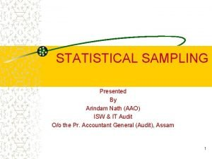 STATISTICAL SAMPLING Presented By Arindam Nath AAO ISW