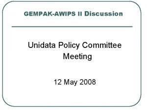 GEMPAKAWIPS II Discussion Unidata Policy Committee Meeting 12