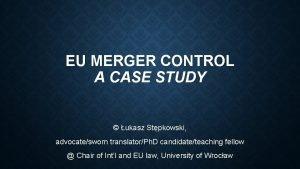 EU MERGER CONTROL A CASE STUDY ukasz Stpkowski