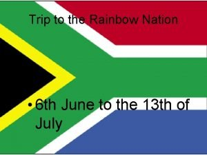Trip to the Rainbow Nation 6 th June