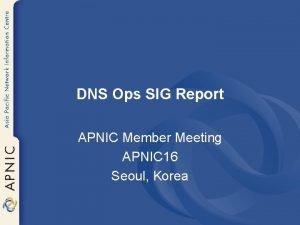 DNS Ops SIG Report APNIC Member Meeting APNIC