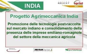 INDIA Progetto Agrimeccanica India Promozione delle tecnologie postraccolta