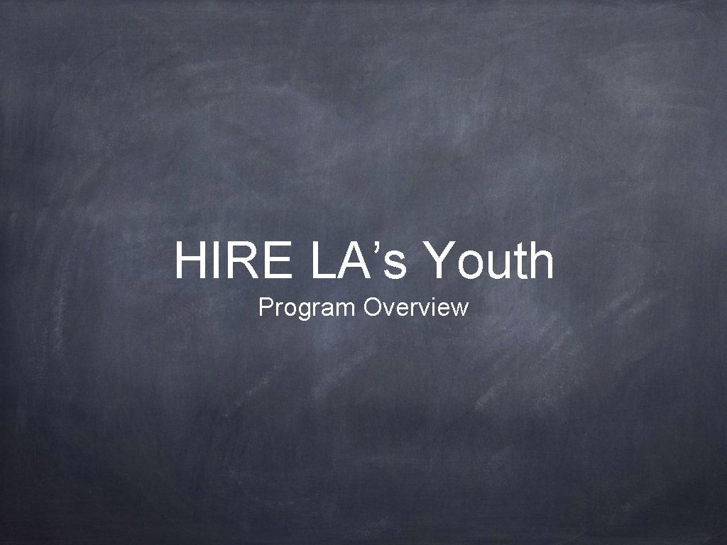 HIRE LAs Youth Program Overview About HIRE LA
