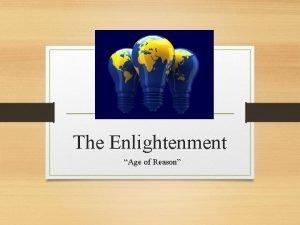 The Enlightenment Age of Reason Enlightenment Ideas Principles