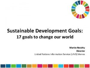 Sustainable Development Goals 17 goals to change our