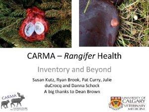 CARMA Rangifer Health Inventory and Beyond Susan Kutz