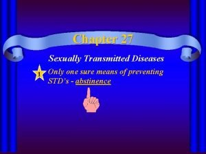 Chapter 27 Sexually Transmitted Diseases 1 Only one