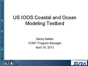 US IOOS Coastal and Ocean Modeling Testbed Becky