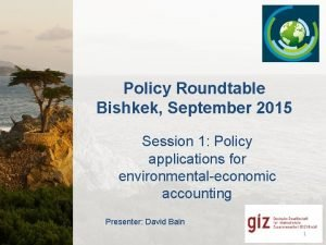 Policy Roundtable Bishkek September 2015 Session 1 Policy