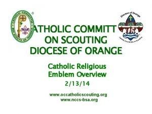 CATHOLIC COMMITTEE ON SCOUTING DIOCESE OF ORANGE Catholic