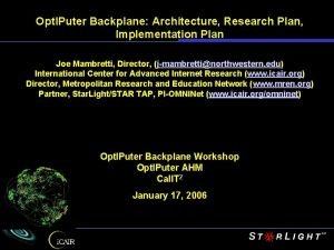 Opt IPuter Backplane Architecture Research Plan Implementation Plan