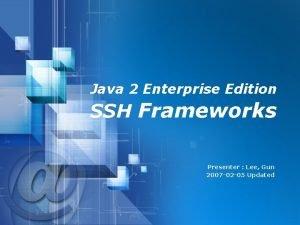 Java 2 Enterprise Edition SSH Frameworks Presenter Lee