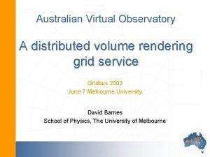 Australian Virtual Observatory A distributed volume rendering grid