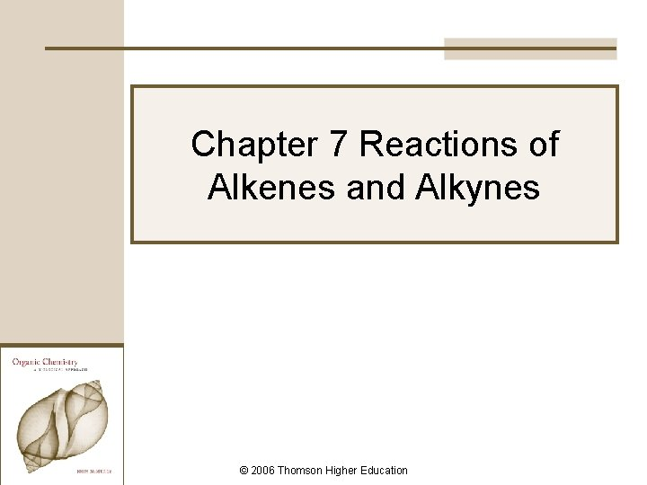 Chapter 7 Reactions of Alkenes and Alkynes 2006