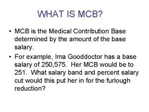 WHAT IS MCB MCB is the Medical Contribution