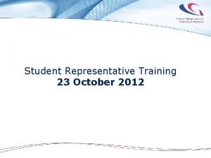 Student Representative Training 23 October 2012 Student Representative
