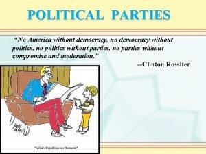POLITICAL PARTIES No America without democracy no democracy