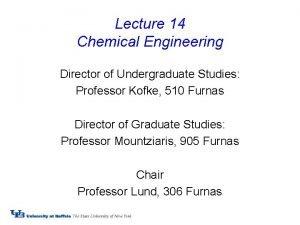 Lecture 14 Chemical Engineering Director of Undergraduate Studies