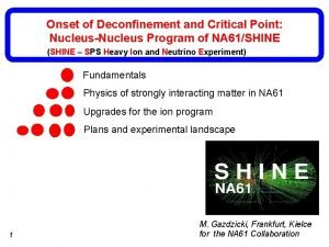Onset of Deconfinement and Critical Point NucleusNucleus Program