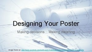 Designing Your Poster Making decisions Making meaning image