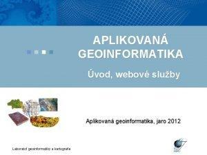 APLIKOVAN GEOINFORMATIKA vod webov sluby Aplikovan geoinformatika jaro