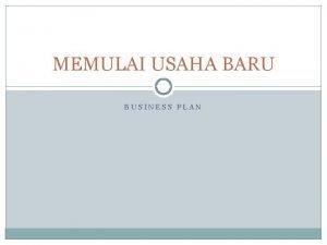 MEMULAI USAHA BARU BUSINESS PLAN PROPOSAL 1 MAKSUD