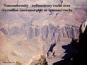 Nonconformity sedimentary rocks over crystalline metamorphic or igneous