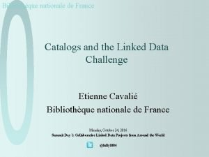 Bibliothque nationale de France Catalogs and the Linked