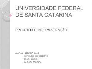 UNIVERSIDADE FEDERAL DE SANTA CATARINA PROJETO DE INFORMATIZAO