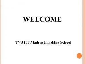 WELCOME TVS IIT Madras Finishing School TVS IIT