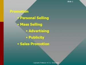 Slide 1 Promotion Personal Selling Mass Selling Advertising