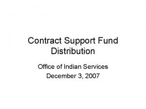 Contract Support Fund Distribution Office of Indian Services