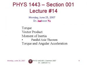 PHYS 1443 Section 001 Lecture 14 Monday June