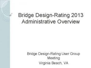 Bridge DesignRating 2013 Administrative Overview Bridge DesignRating User