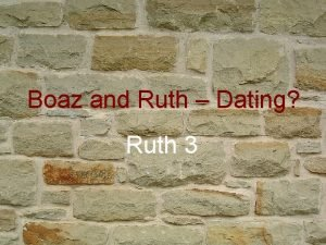 Boaz and Ruth Dating Ruth 3 Boaz and