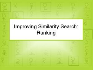 Improving Similarity Search Ranking Outline Similarity Search Definition
