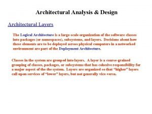 Architectural Analysis Design Architectural Layers The Logical Architecture