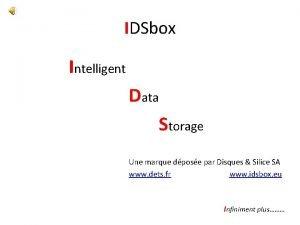 IDSbox Intelligent Data Storage Une marque dpose par