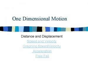 One Dimensional Motion Distance and Displacement Speed and