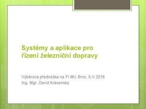 Systmy a aplikace pro zen eleznin dopravy Vbrov