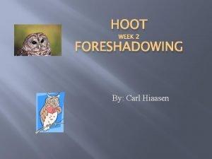 HOOT WEEK 2 FORESHADOWING By Carl Hiaasen Week