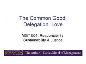 The Common Good Delegation Love MGT 501 Responsibility