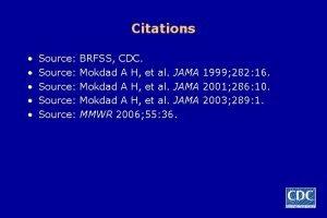 Citations Source Source BRFSS CDC Mokdad A H