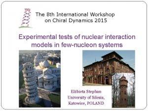 The 8 th International Workshop on Chiral Dynamics