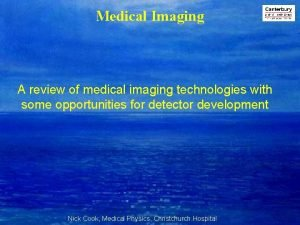 Medical Imaging A review of medical imaging technologies