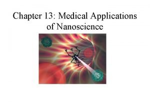 Chapter 13 Medical Applications of Nanoscience Background Nanomedicine